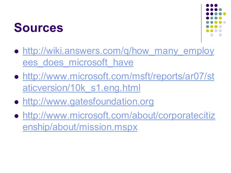 Sources http://wiki.answers.com/q/how_many_employ ees_does_microsoft_have http://wiki.answers.com/q/how_many_employ ees_does_microsoft_have http://www