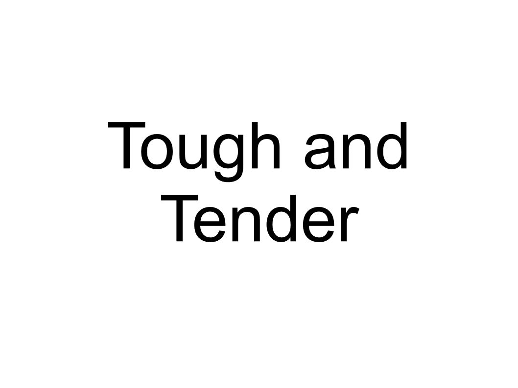 Tough and Tender