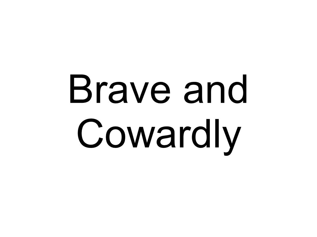 Brave and Cowardly