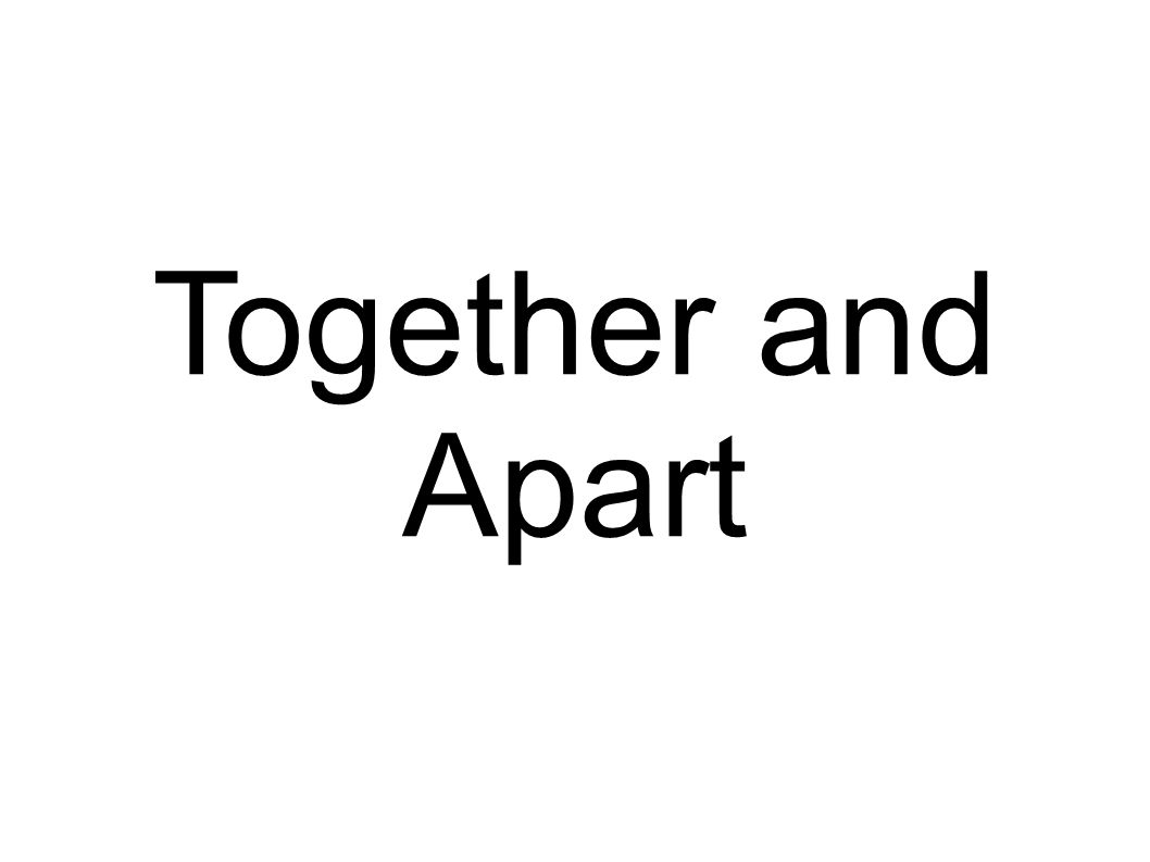 Together and Apart