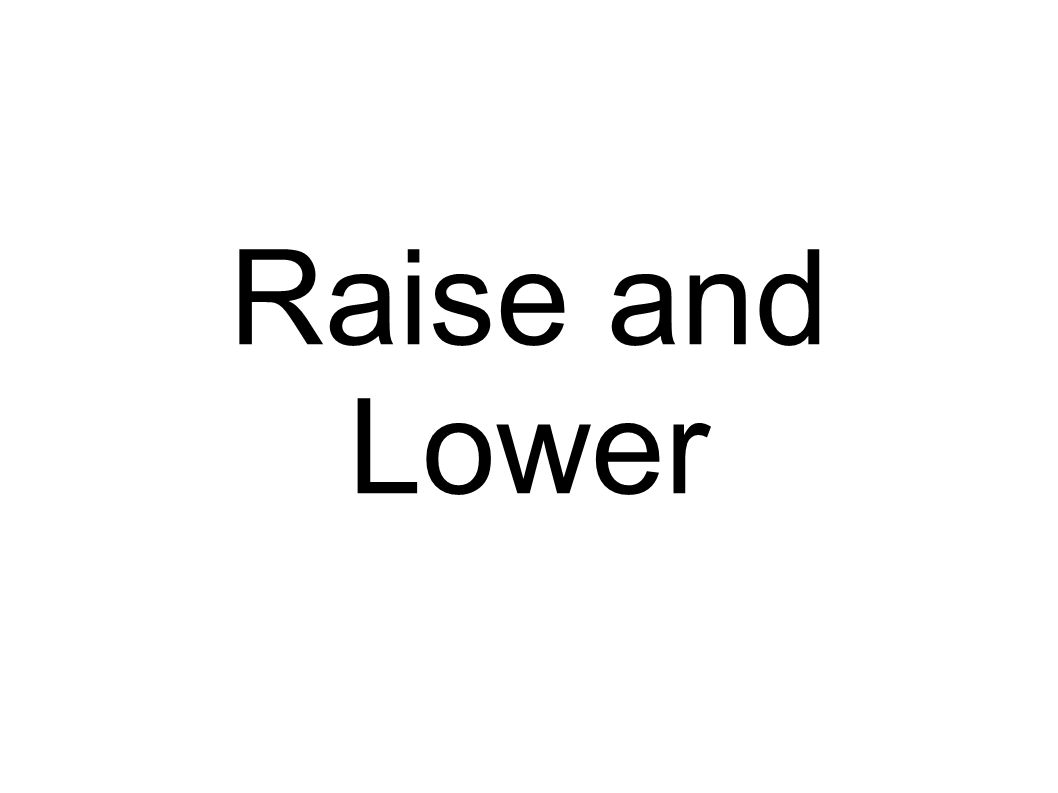 Raise and Lower