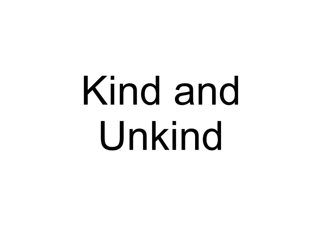 Kind and Unkind