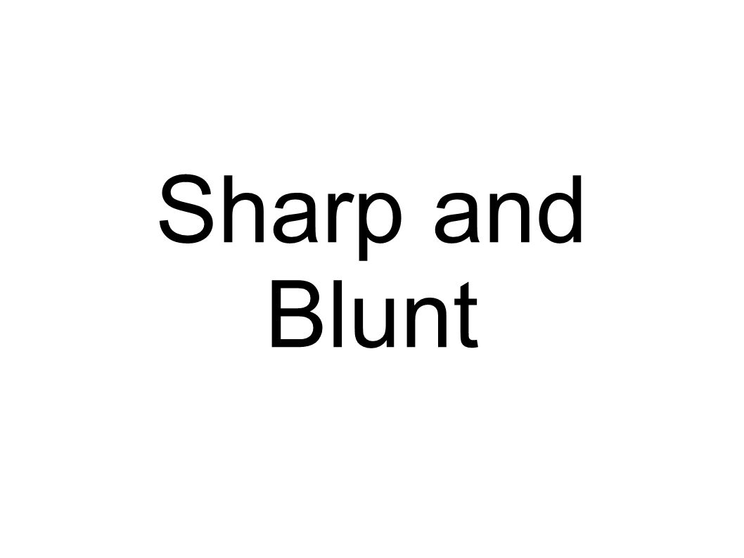 Sharp and Blunt