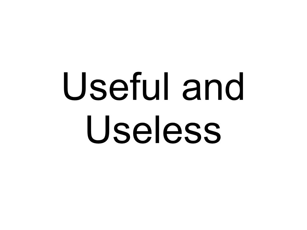 Useful and Useless