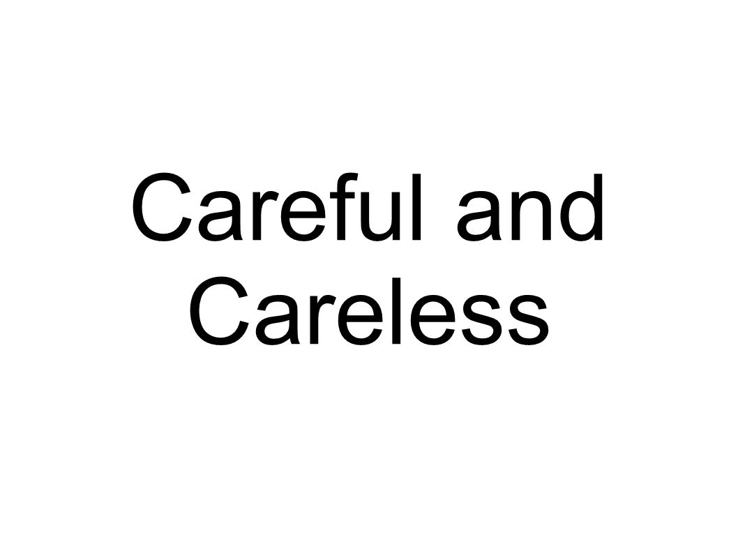 Careful and Careless