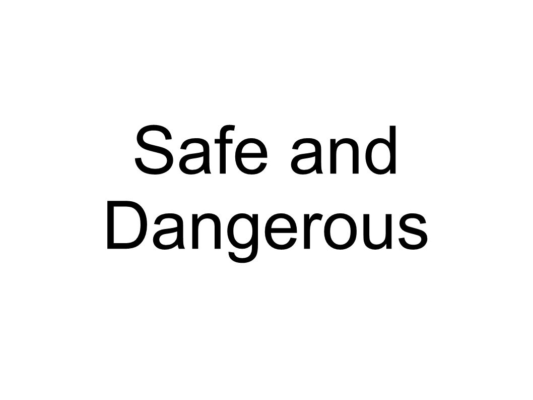 Safe and Dangerous