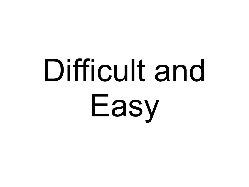 Difficult and Easy
