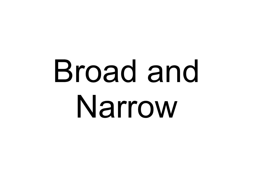 Broad and Narrow