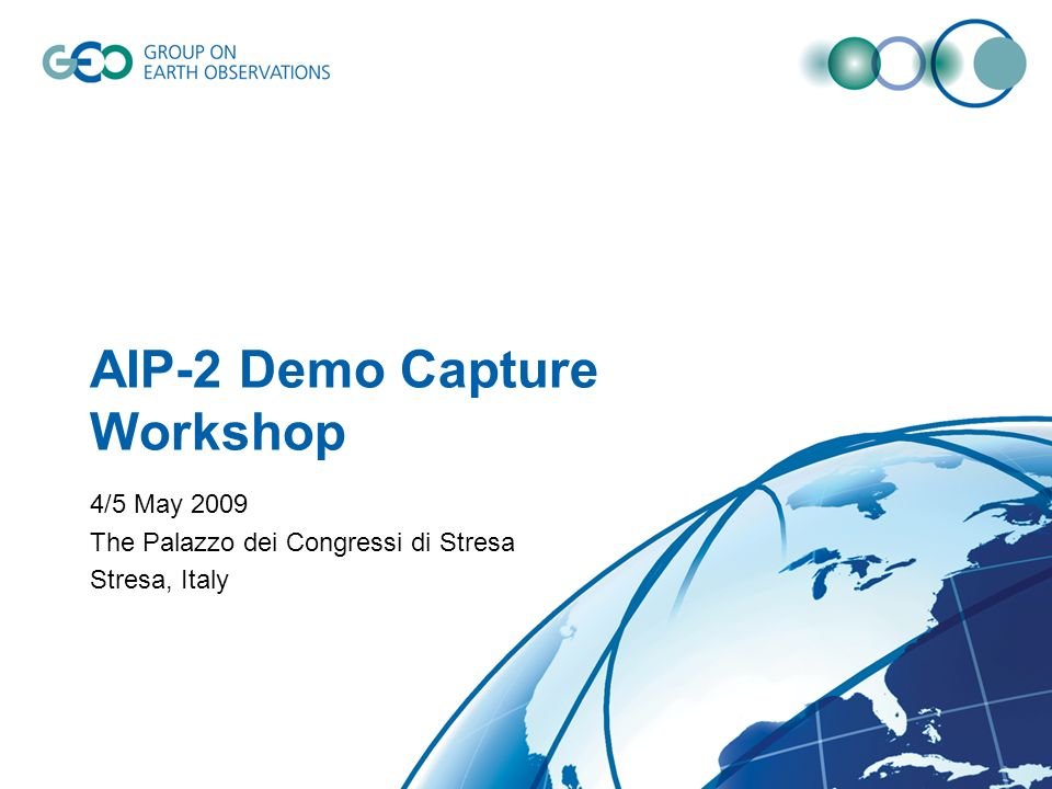 AIP-2 Demo Capture Workshop 4/5 May 2009 The Palazzo dei Congressi di Stresa Stresa, Italy