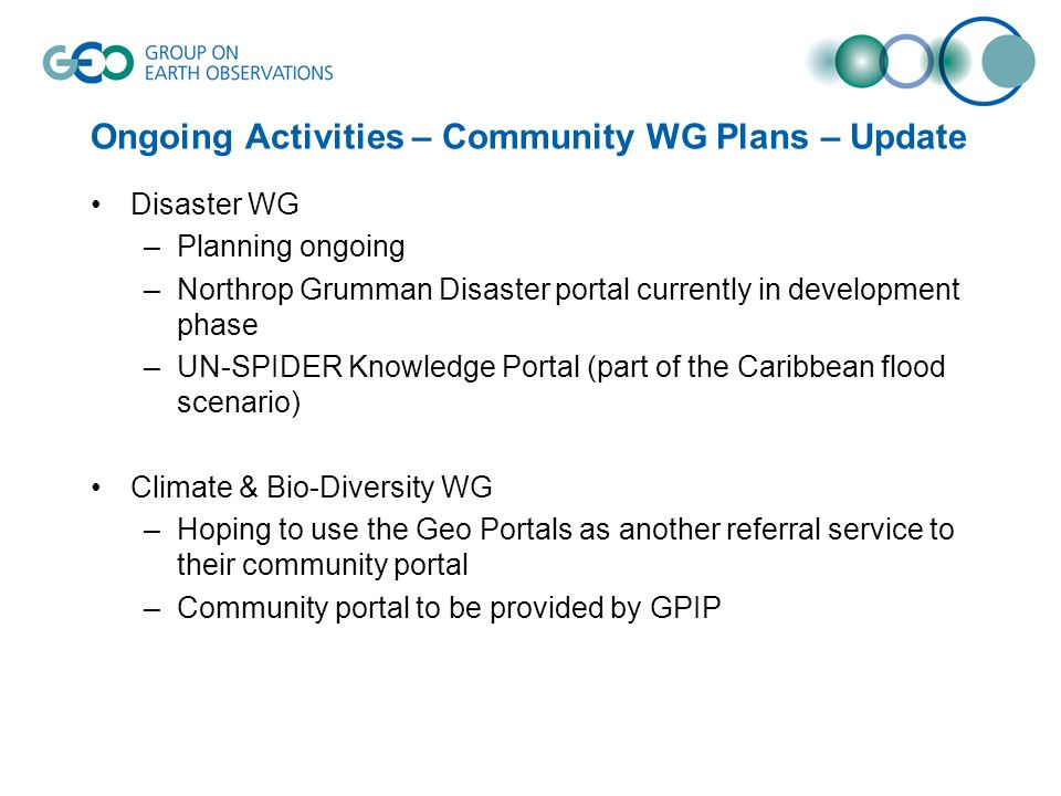 Ongoing Activities – Community WG Plans – Update Disaster WG –Planning ongoing –Northrop Grumman Disaster portal currently in development phase –UN-SP