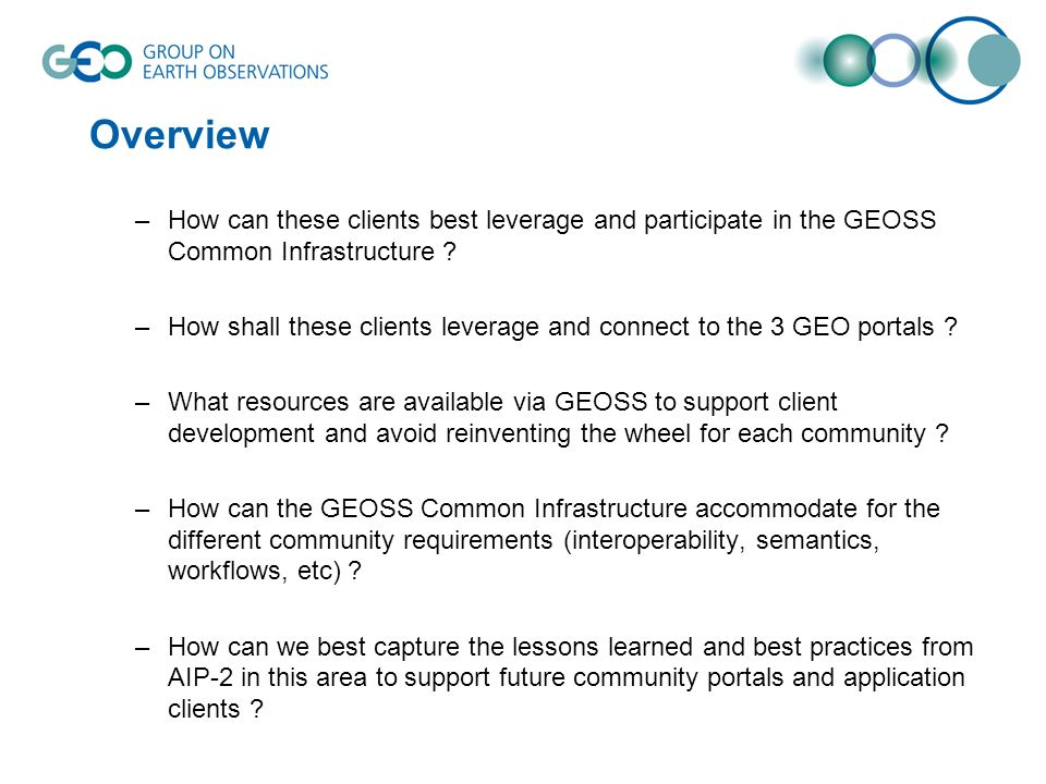 Overview –How can these clients best leverage and participate in the GEOSS Common Infrastructure .