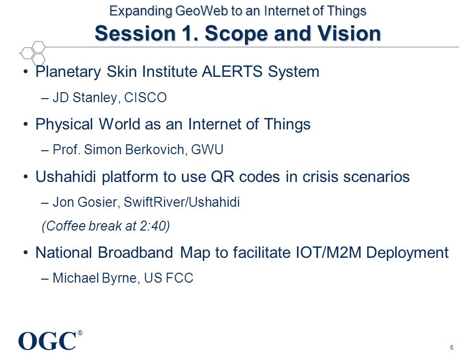 OGC ® Expanding GeoWeb to an Internet of Things Session 1.