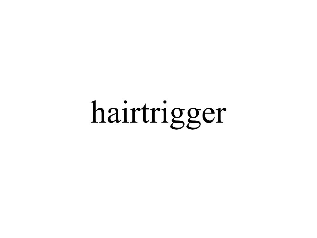 hairtrigger