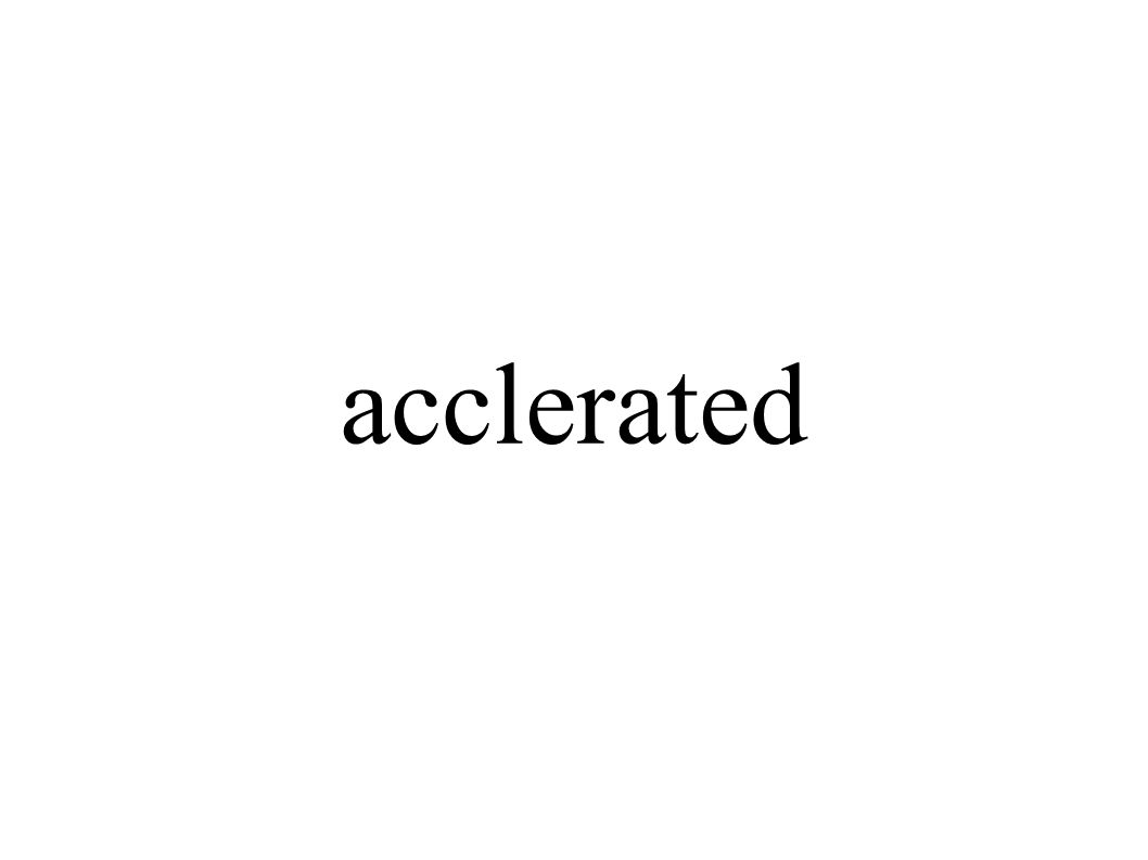 acclerated