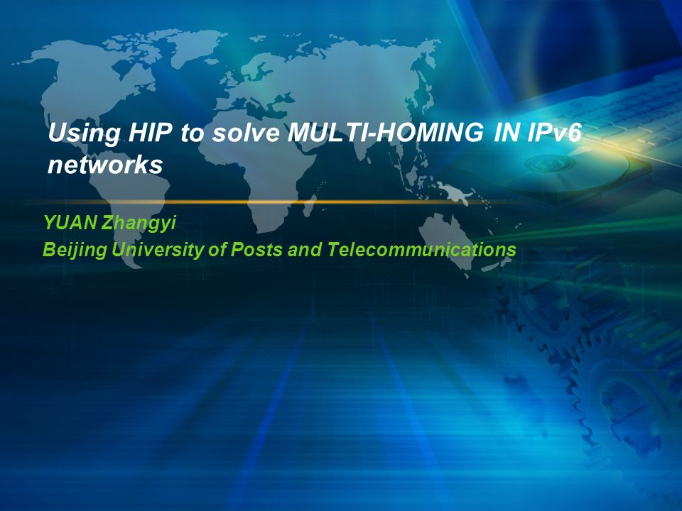 Using HIP to solve MULTI-HOMING IN IPv6 networks YUAN Zhangyi Beijing University of Posts and Telecommunications