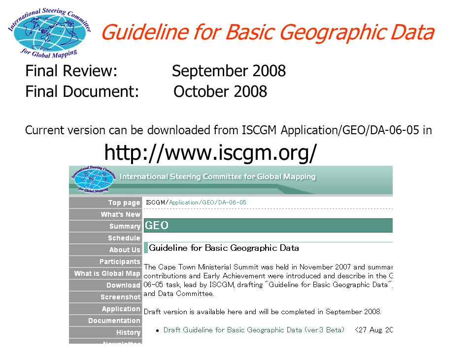 Guideline for Basic Geographic Data Final Review: September 2008 Final Document: October 2008 Current version can be downloaded from ISCGM Application