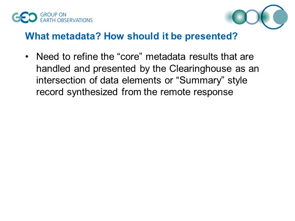What metadata? How should it be presented? Need to refine the core metadata results that are handled and presented by the Clearinghouse as an intersec