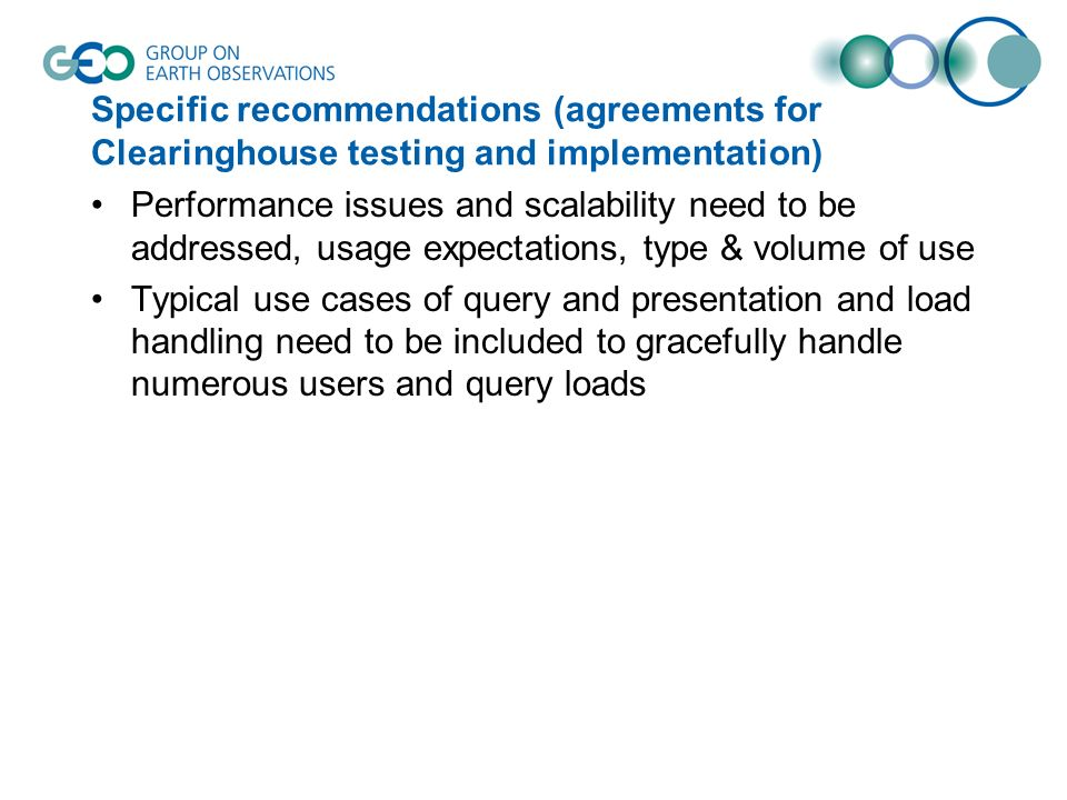 Specific recommendations (agreements for Clearinghouse testing and implementation) Performance issues and scalability need to be addressed, usage expectations, type & volume of use Typical use cases of query and presentation and load handling need to be included to gracefully handle numerous users and query loads