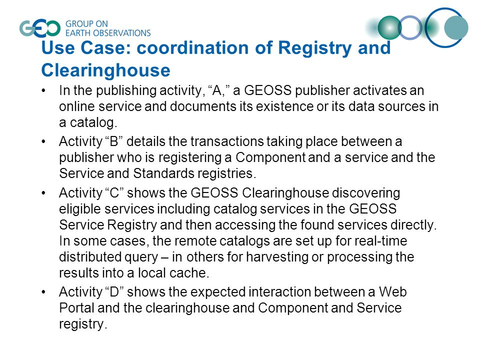 Use Case: coordination of Registry and Clearinghouse In the publishing activity, A, a GEOSS publisher activates an online service and documents its existence or its data sources in a catalog.