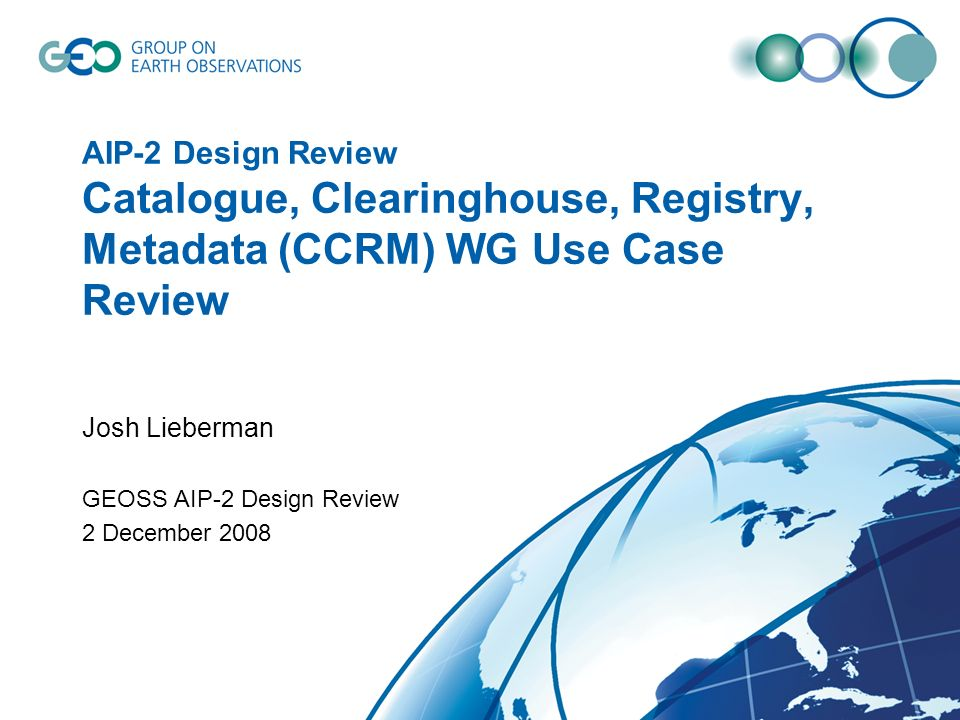 Review Outline Transverse use cases relevant to CCRM GEOSS Registries –Components –GetRecordbyID –Standards Registry coordination GEOSS Clearinghouse deployments (Compusult, ESRI, USGS)): –Registry harvest –Community Catalog harvest –Other service harvest –Discovery interface and model Metadata standards and practices –Discovery / binding / evaluation roles –ISO 19115 / 19119 / 19139 profiles –GEOSS Common record / queryables –ISO Application Profile Next Steps