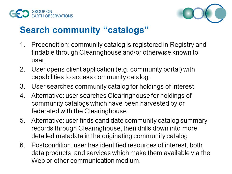 Search community catalogs 1.Precondition: community catalog is registered in Registry and findable through Clearinghouse and/or otherwise known to user.