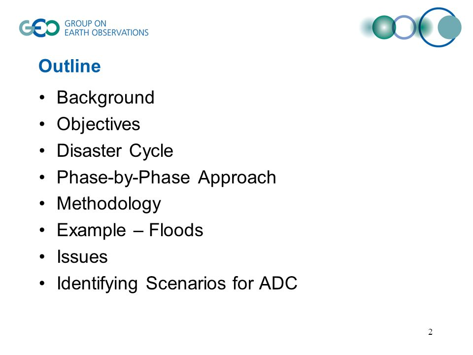 2 Outline Background Objectives Disaster Cycle Phase-by-Phase Approach Methodology Example – Floods Issues Identifying Scenarios for ADC