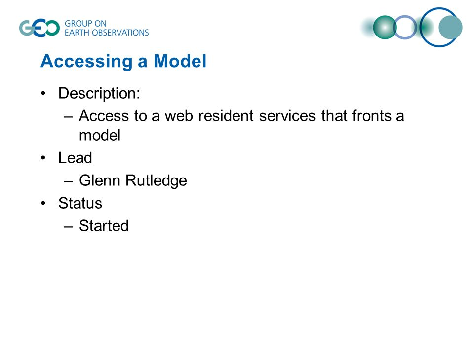 Accessing a Model Description: –Access to a web resident services that fronts a model Lead –Glenn Rutledge Status –Started