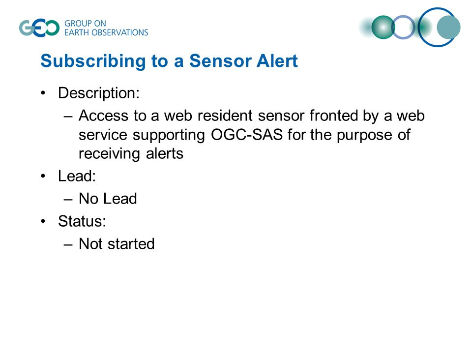 Subscribing to a Sensor Alert Description: –Access to a web resident sensor fronted by a web service supporting OGC-SAS for the purpose of receiving a