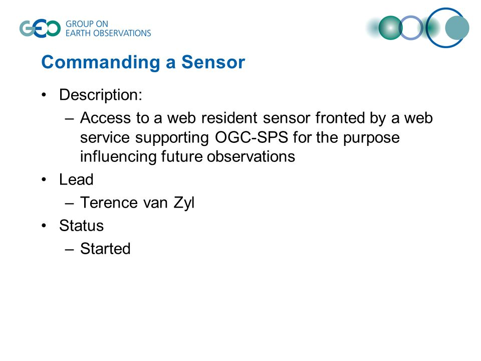 Commanding a Sensor Description: –Access to a web resident sensor fronted by a web service supporting OGC-SPS for the purpose influencing future obser