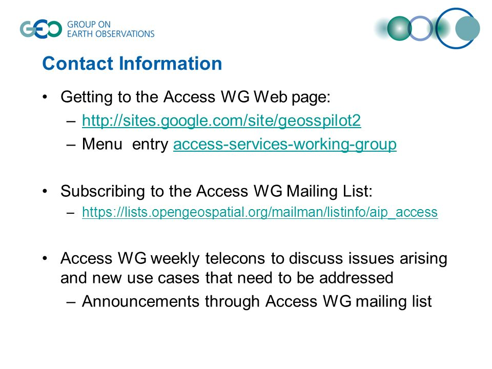 Contact Information Getting to the Access WG Web page: –http://sites.google.com/site/geosspilot2http://sites.google.com/site/geosspilot2 –Menu entry a