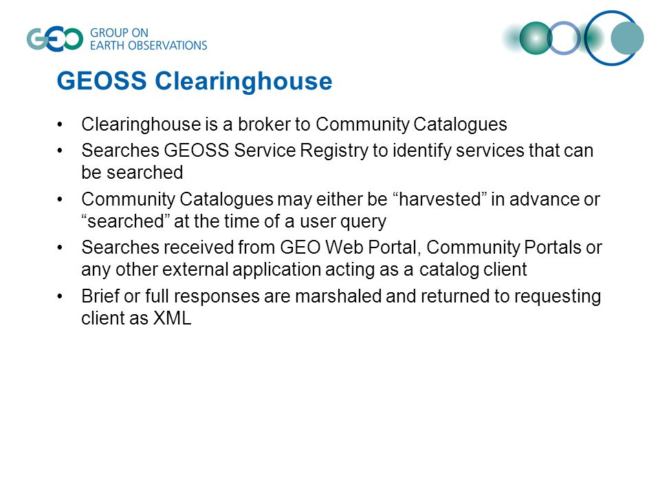 GEOSS Clearinghouse Clearinghouse is a broker to Community Catalogues Searches GEOSS Service Registry to identify services that can be searched Commun