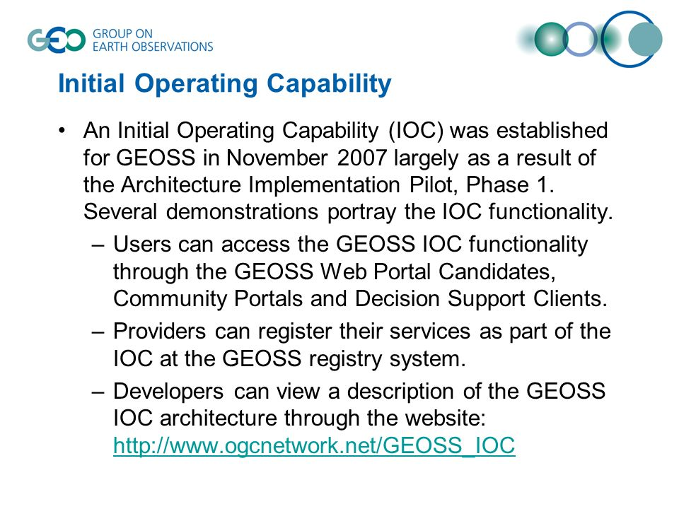 Initial Operating Capability An Initial Operating Capability (IOC) was established for GEOSS in November 2007 largely as a result of the Architecture