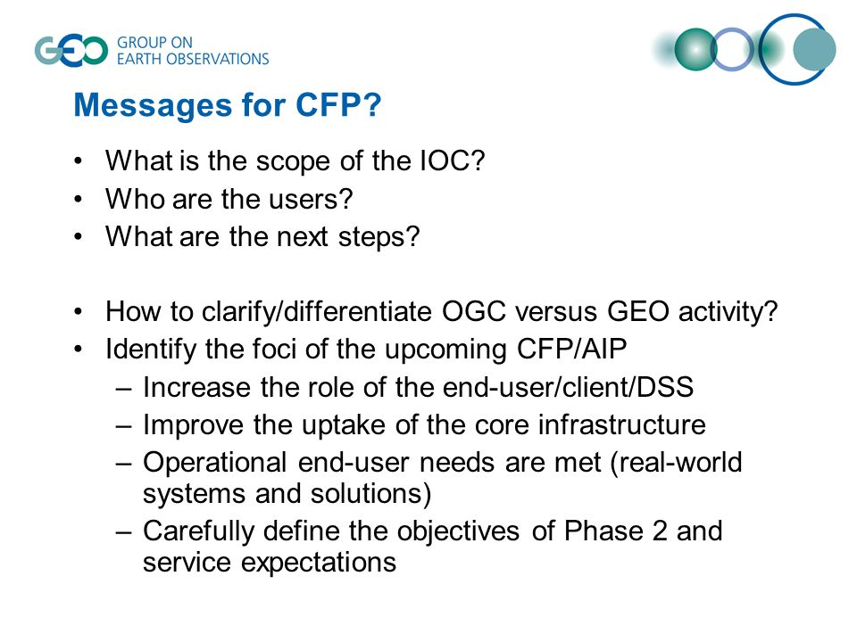 Messages for CFP? What is the scope of the IOC? Who are the users? What are the next steps? How to clarify/differentiate OGC versus GEO activity? Iden