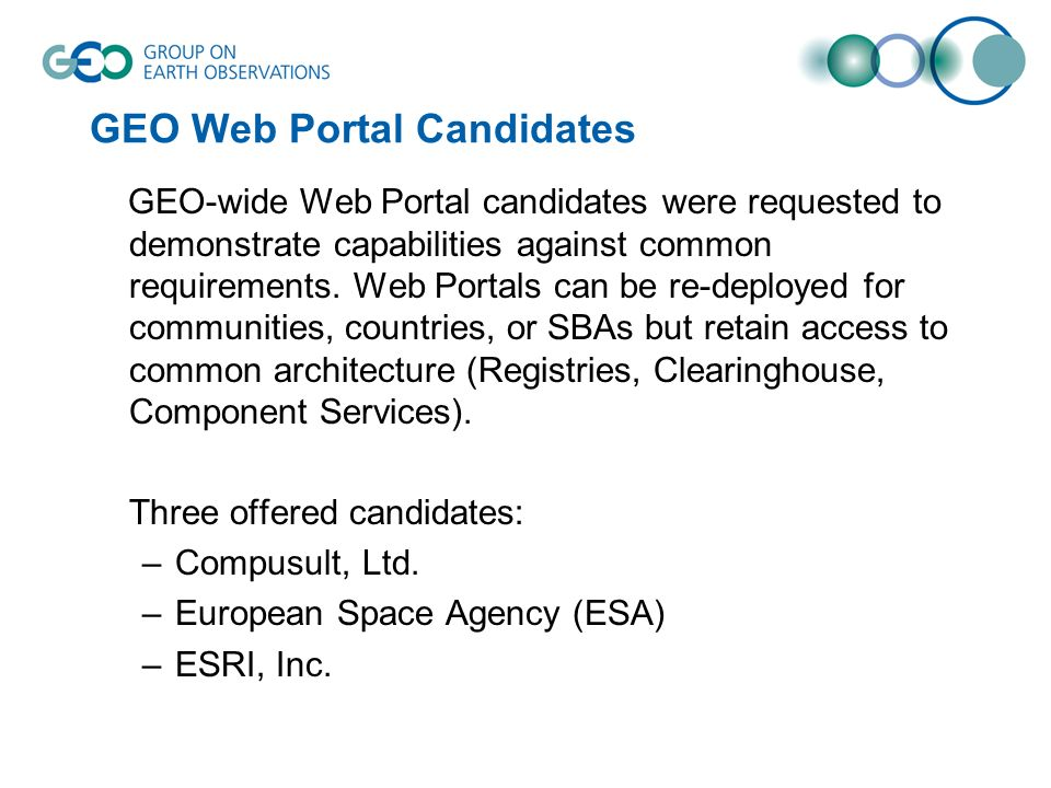 GEO Web Portal Candidates GEO-wide Web Portal candidates were requested to demonstrate capabilities against common requirements. Web Portals can be re