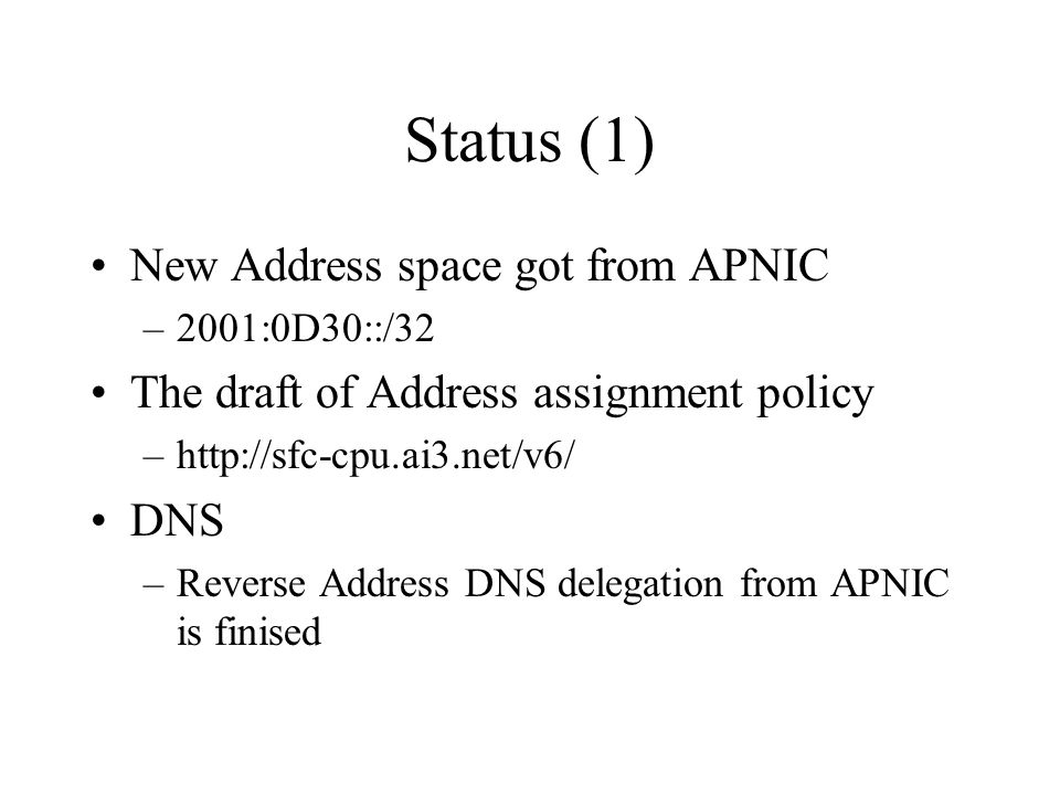 Status (1) New Address space got from APNIC –2001:0D30::/32 The draft of Address assignment policy –  DNS –Reverse Address DNS delegation from APNIC is finised