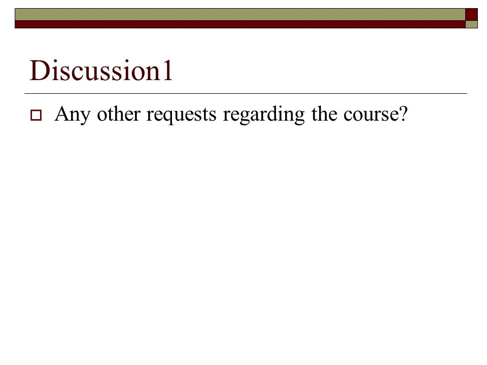Discussion1 Any other requests regarding the course