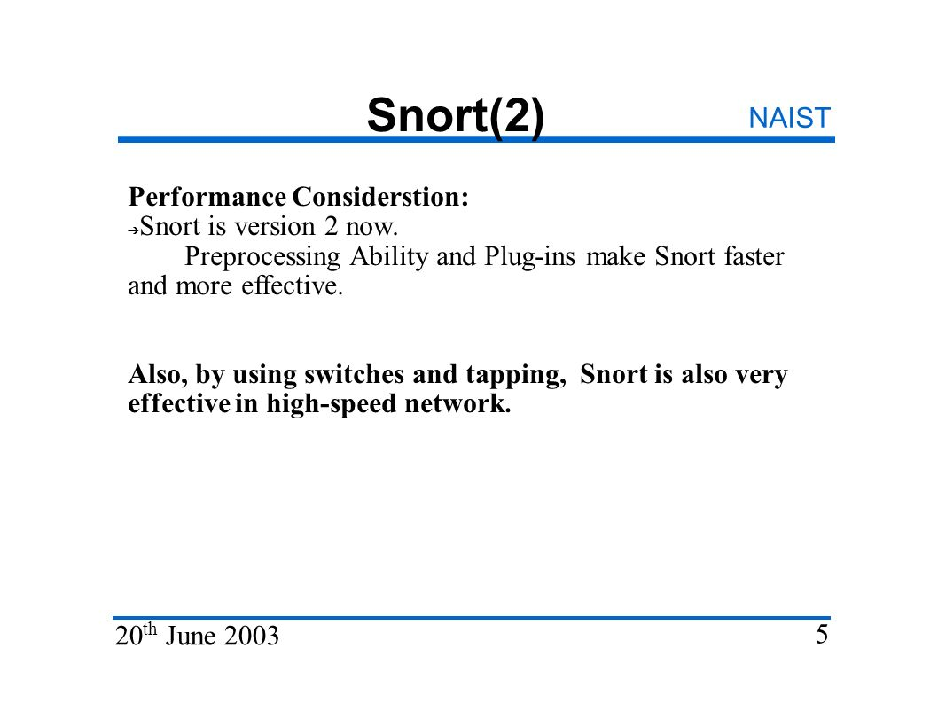 Snort(2) NAIST 20 th June 2003 5 Performance Considerstion: Snort is version 2 now.