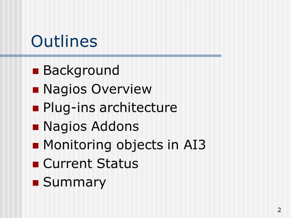 2 Outlines Background Nagios Overview Plug-ins architecture Nagios Addons Monitoring objects in AI3 Current Status Summary