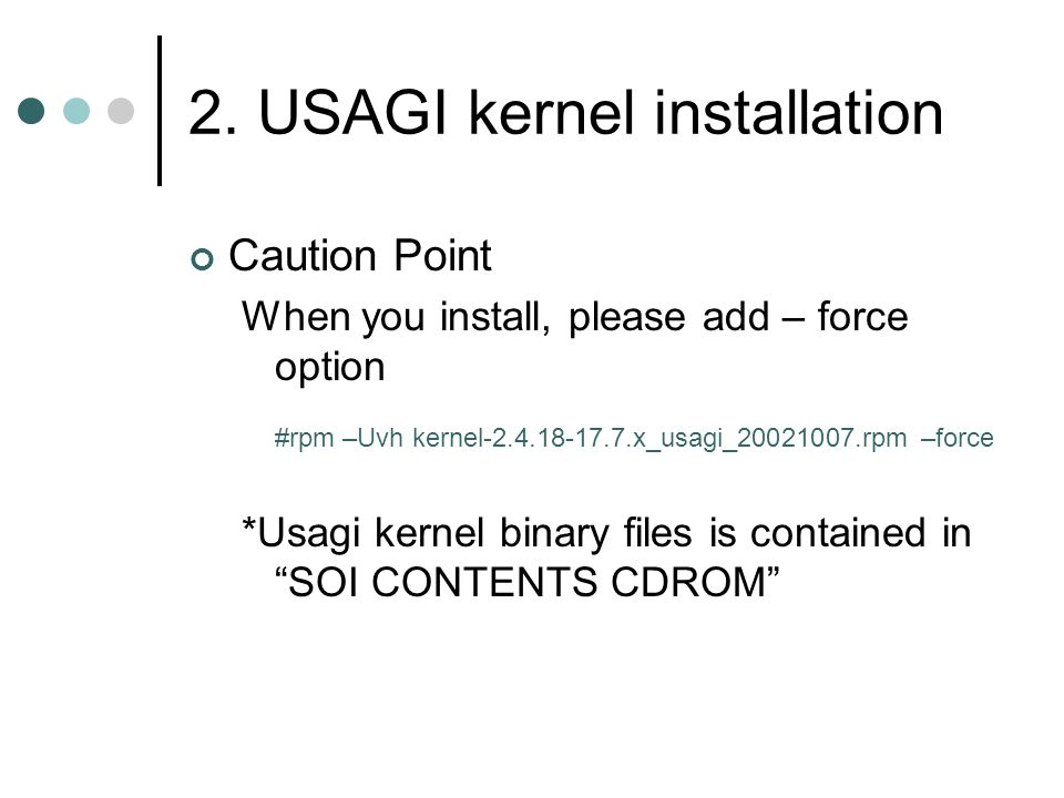 2. USAGI kernel installation Caution Point When you install, please add – force option #rpm –Uvh kernel-2.4.18-17.7.x_usagi_20021007.rpm –force *Usagi