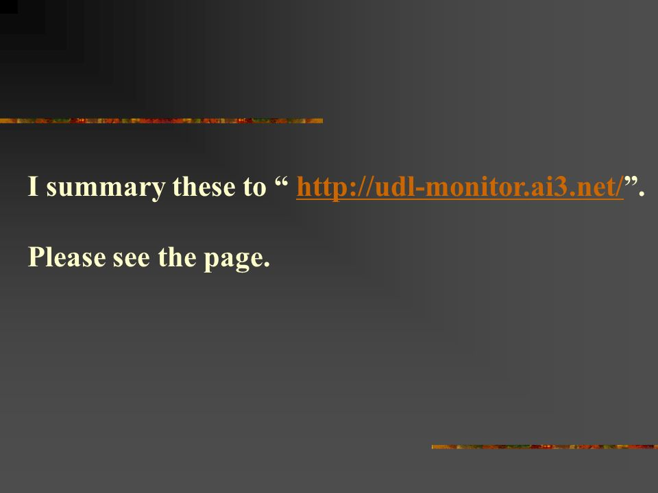I summary these to http://udl-monitor.ai3.net/.http://udl-monitor.ai3.net/ Please see the page.