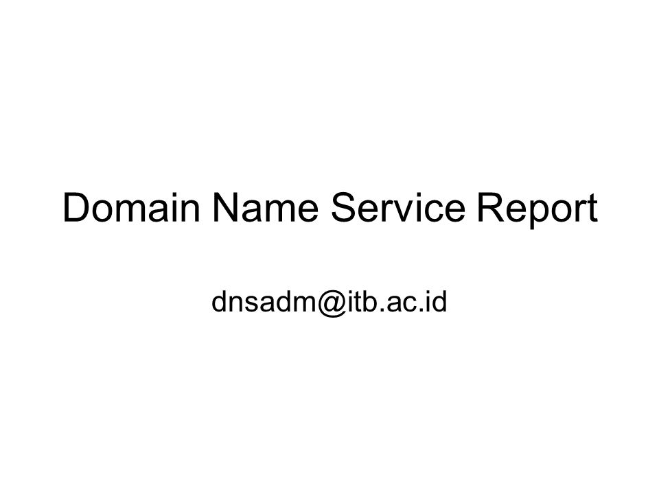 Domain Name Service Report dnsadm@itb.ac.id