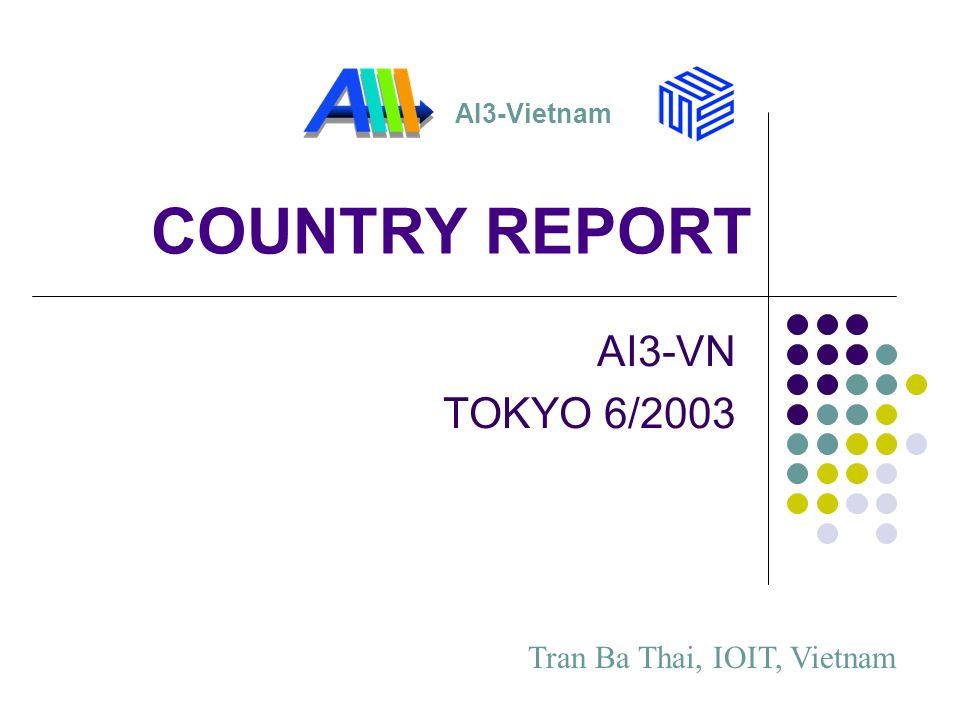 COUNTRY REPORT AI3-VN TOKYO 6/2003 AI3-Vietnam Tran Ba Thai, IOIT, Vietnam