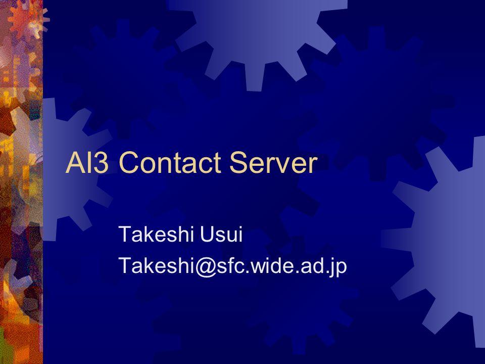 AI3 Contact Server Takeshi Usui Takeshi@sfc.wide.ad.jp