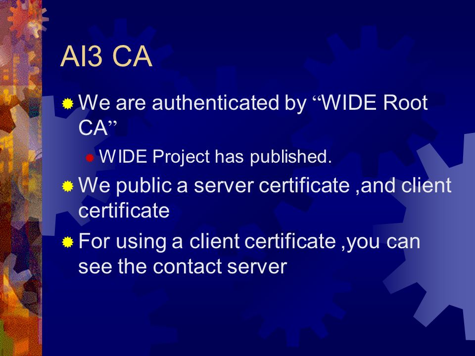 AI3 CA We are authenticated by WIDE Root CA WIDE Project has published. We public a server certificate,and client certificate For using a client certi