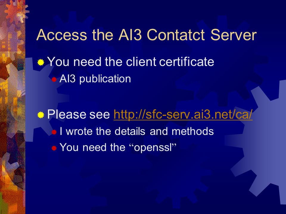 Access the AI3 Contatct Server You need the client certificate AI3 publication Please see   I wrote the details and methods You need the openssl