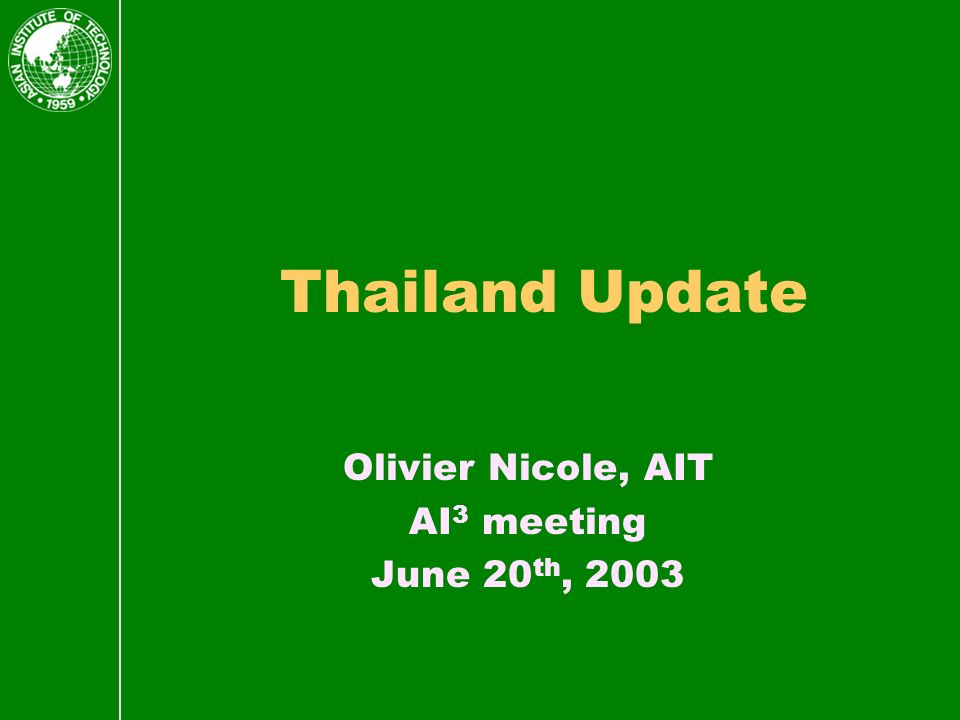 Thailand Update Olivier Nicole, AIT AI 3 meeting June 20 th, 2003