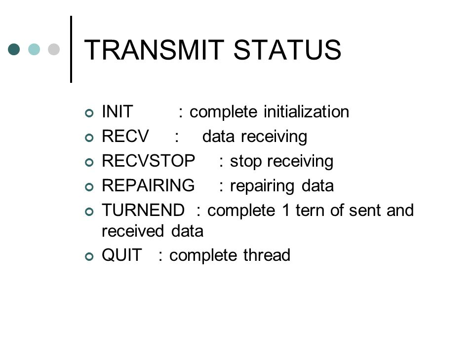 TRANSMIT STATUS INIT complete initialization RECV data receiving RECVSTOP stop receiving REPAIRING repairing data TURNEND complete 1 tern of sent and received data QUIT complete thread