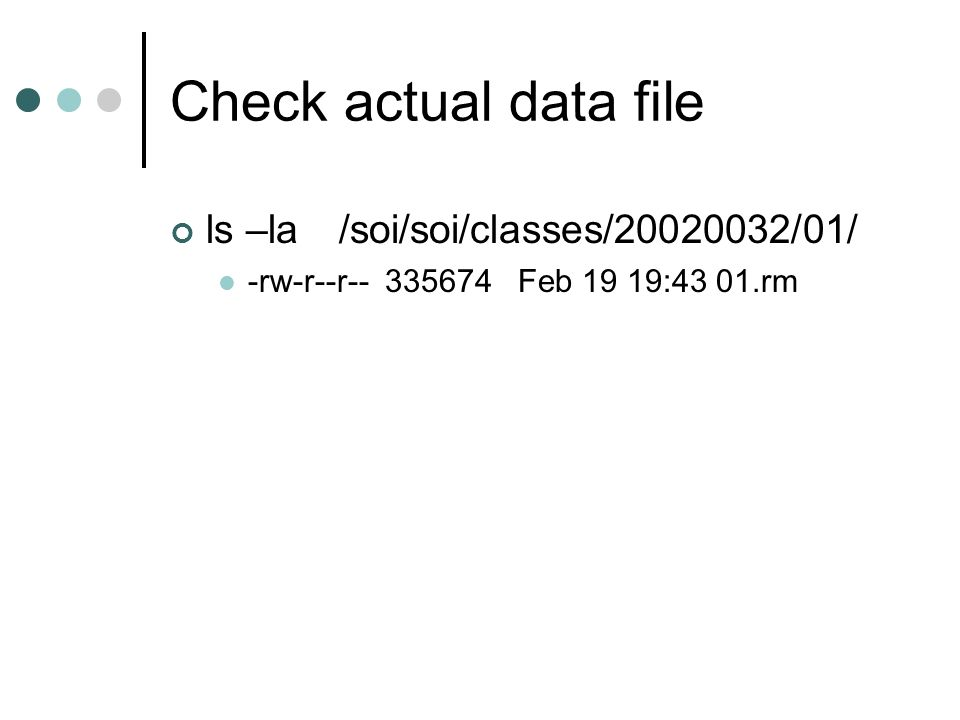 Check actual data file ls –la /soi/soi/classes/20020032/01/ -rw-r--r-- 335674 Feb 19 19:43 01.rm