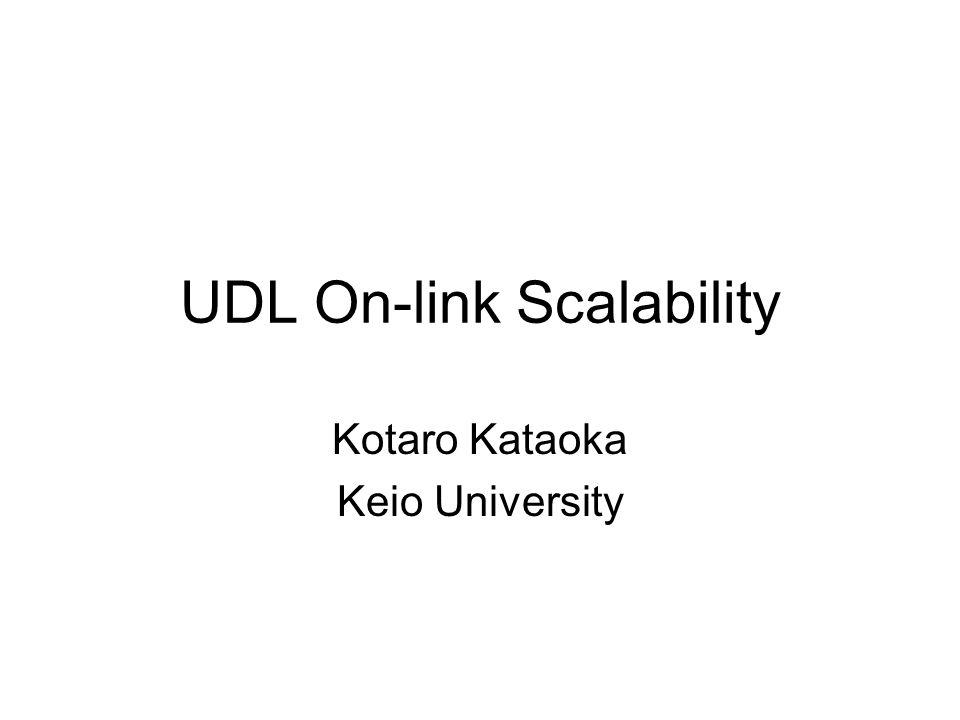 UDL On-link Scalability Kotaro Kataoka Keio University