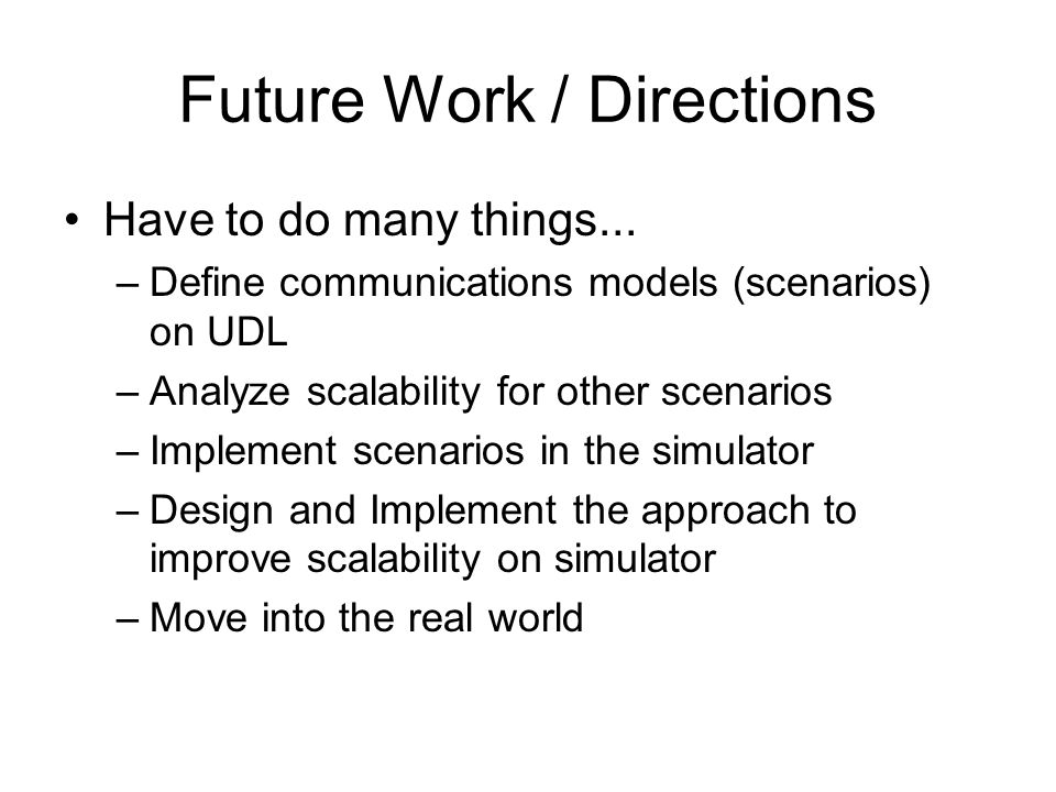 Future Work / Directions Have to do many things...